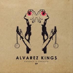 Alvarez Kings - Patience Is Strenght