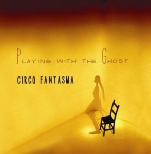 Circo Fantasma - Playing With the Ghost