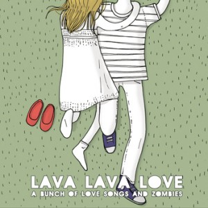Lava Lava Love - A Bunch Of Love Songs And Zombies