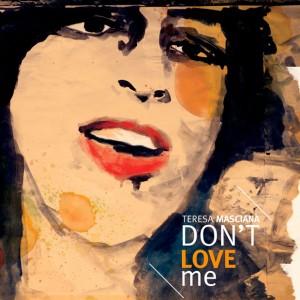 Teresa Mascianà - Don't Love Me