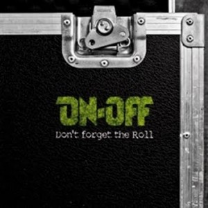 ON-OFF - Don't Forget The Roll