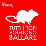 Tutti I Topi Vogliono Ballare - RockGarage