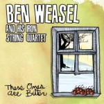 Ben Weasel And His Iron String Quartet - These Ones Are Bitter
