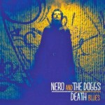 Nero And The Doggs - Death Blues