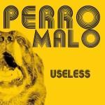 Perro Malo - Useless