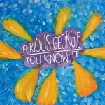 Furious Georgie - You Know It