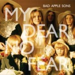 Bad Apple Sons - My Dear No Fear