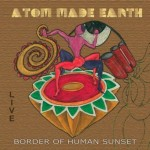 Atom Made Earth - Border Of Human Sunset