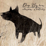 Dog Byron - Eleven Craters