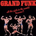 Grand Funk - All The Girls Of The World Beware!!!