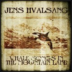 Jens Hvalsang - Whale Songs In The Mountain Lake