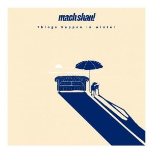Mach Shau! - Things Happen In Winter