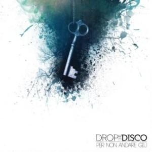 Drop The Disco - Per Non Andare Giù