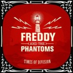 Freddy And The Phantoms - Times Of Division