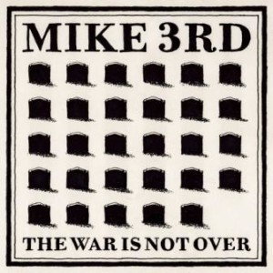 Mike 3rd - The War Is Not Over