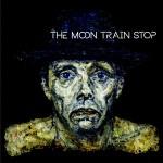 The Moon Train Stop - The Moon Train Stop
