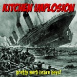 Kitchen Implosion - Pretty Work Brave Boys!