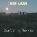 Starlight Searcher - Don't Bring The Kids
