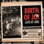 Birth Of Joy - Live At Ubu
