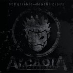 Arcadia - Adhorrible And Deathlicious