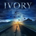 IVORY  - A Moment, A Place And A Reason