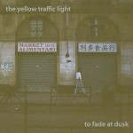 The Yellow Traffic Light - To Fade At Dusk