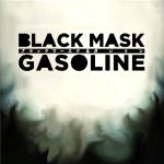Black Mask & Gasoline - Black Mask & Gasoline