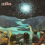 The Izers - You'll Probably Never Listen To This