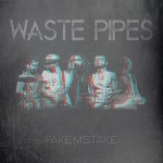 Waste Pipes - Fake Mistake