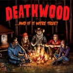 Deathwood - …And If It Were True