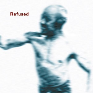 Refused - Song To Fan The Flames Of Discontent
