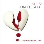 killin-baudelaire-it-tastes-like-sugar