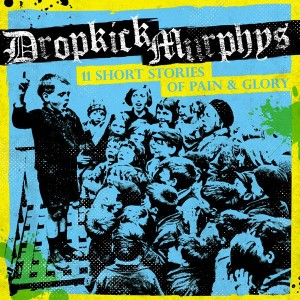 Dropkick Murphys - 11 Short Stories Of Pain & Glory 2017