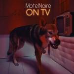 MotelNoire - On Tv