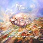 Pop James - Super Power, Super Quiet
