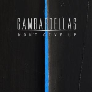 Gambardellas - Won't Give Up