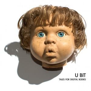 U Bit - Tales For Digital Bodies