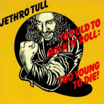 Jethro Tull - Too Old To Rock'n'Roll Too Young To Die