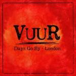 VUUR - Days Go By – London