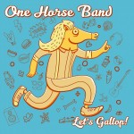 One Horse Band - Let's Gallop