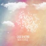 Case Di Vetro - Bon Voyage