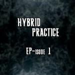 Hybrid Practice - Ep-isode 1