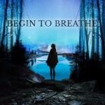 Begin To Breathe 2018