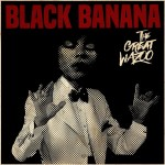 Black Banana - The Great Wazoo