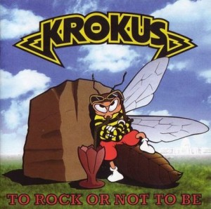 Krokus - To Rock Or Not To Be