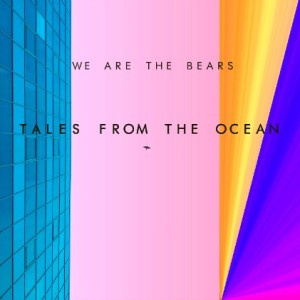 We Are The Bears - Tales From The Ocean