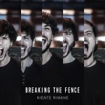 Breaking The Fence - Niente Rimane