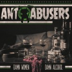 Ant Abusers - Damn Women, Damn Alcohol