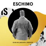 Eschimo - Elvis Ha Lasciato L'edificio