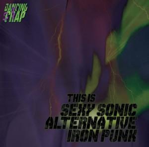 Dancing Scrap - This Is Sexy Sonic Alternative Iron Punk